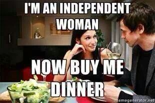 independent woman buy me dinner
