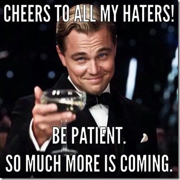 cheers to haters more is coming