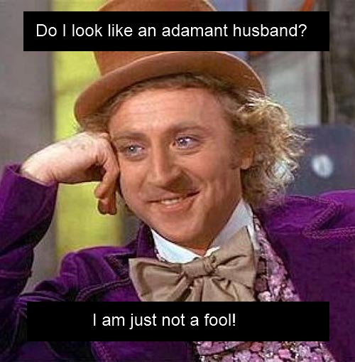 Adamant husband, not a fool